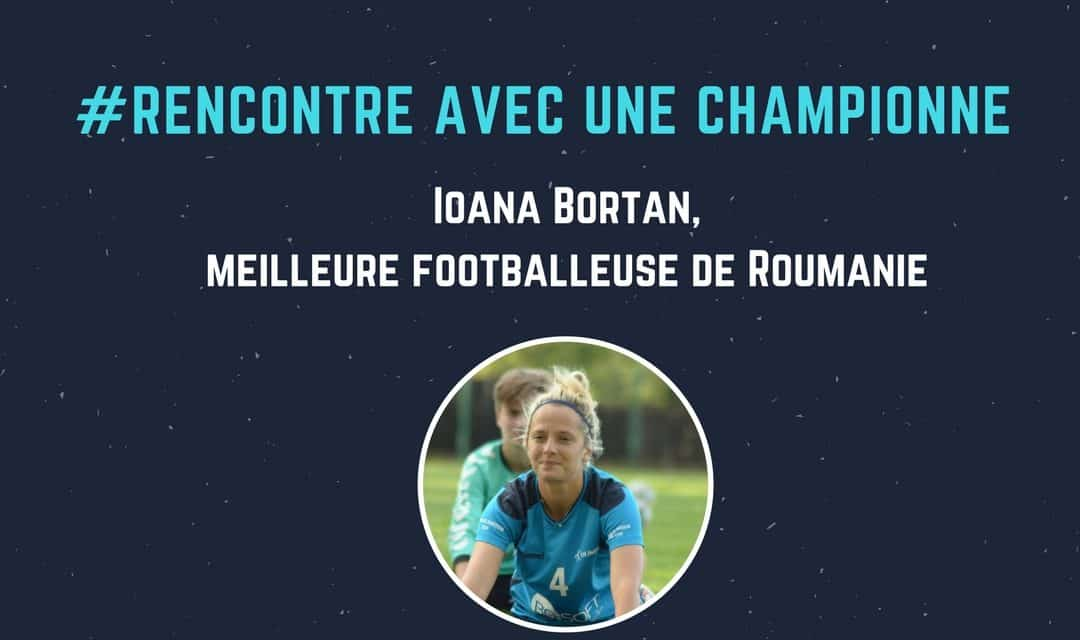 Ioana Bortan, meilleure footballeuse de Roumanie : «J'aimerais jouer en France»