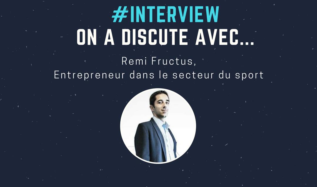 Remi Fructus : «Pour moi une startup est avant tout une idée à contresens»